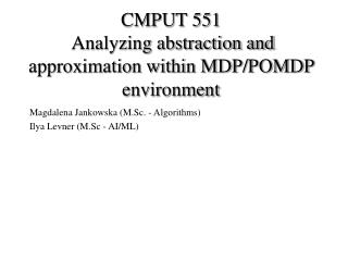 CMPUT 551  Analyzing abstraction and approximation within MDP/POMDP environment