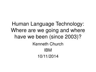 Human Language Technology: Where are we going and where have we been (since 2003)?