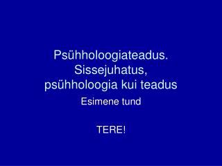 Psühholoogiateadus. Sissejuhatus,  psühholoogia kui teadus