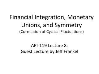 Financial Integration, Monetary Unions, and Symmetry  (Correlation of Cyclical Fluctuations)