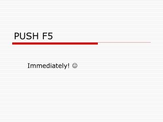 PUSH F5