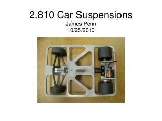 2.810 Car Suspensions James Penn 10/25/2010