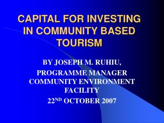 CAPITAL FOR INVESTING IN COMMUNITY BASED TOURISM