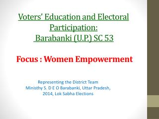 Voters' Education and Electoral Participation:  Barabanki  (U.P.) SC 53  Focus : Women Empowerment