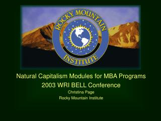 Natural Capitalism Modules for MBA Programs 2003 WRI BELL Conference Christina Page