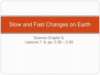 Slow and Fast Changes on Earth