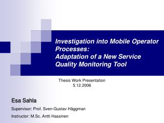 Investigation into Mobile Operator Processes:  Adaptation of a New Service Quality Monitoring Tool