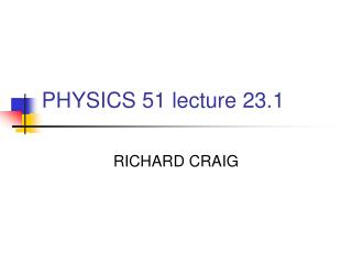 PHYSICS 51 lecture 23.1