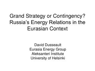 Grand Strategy or Contingency? Russia�s Energy Relations in the Eurasian Context