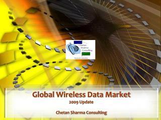 Global  Wireless  Data Market 2009 Update Chetan Sharma Consulting