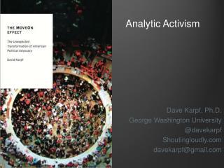 Dave Karpf, Ph.D. George Washington University @ davekarpf Shoutingloudly davekarpf@gmail