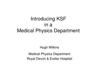 Introducing KSF  in a  Medical Physics Department