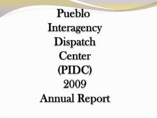 Pueblo  Interagency Dispatch Center (PIDC) 2009 Annual Report