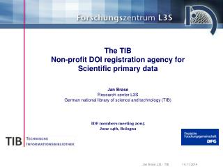The TIB Non-profit DOI registration agency for Scientific primary data Jan Brase
