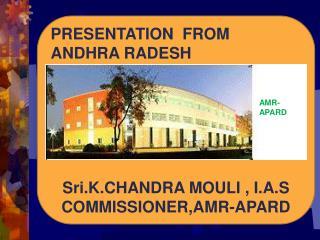 PRESENTATION  FROM  ANDHRA RADESH  Sri.K.CHANDRA MOULI , I.A.S COMMISSIONER,AMR-APARD