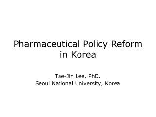 Pharmaceutical Policy Reform in Korea