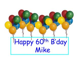 Happy 60 th  B'day    Mike