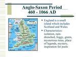 Anglo-Saxon Period     460 - 1066 AD