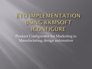 ETO Implementation using KKMSoft iConfigure