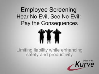 Employee Screening Hear No Evil, See No Evil:  Pay the Consequences