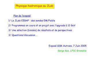 Plan de l'exposé 1/ Le JLab/CEBAF : des sondes EM/Faible
