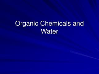 Organic Chemicals and Water