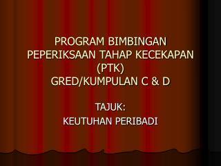 PROGRAM BIMBINGAN  PEPERIKSAAN TAHAP KECEKAPAN (PTK)  GRED/KUMPULAN C & D
