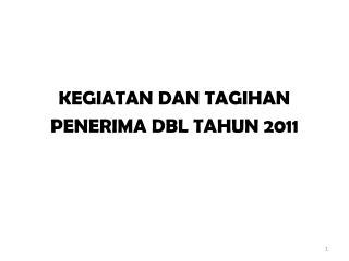 KEGIATAN DAN TAGIHAN  PENERIMA DBL TAHUN 2011