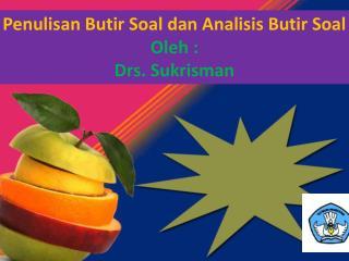 Penulisan Butir Soal dan Analisis Butir Soal  Oleh : Drs. Sukrisman