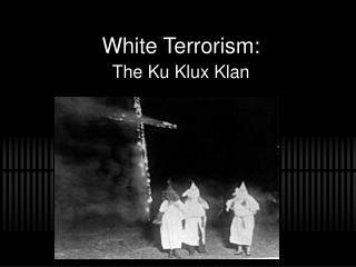White Terrorism:  The Ku Klux Klan