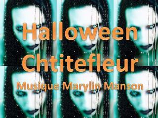 Halloween Chtitefleur Musique Marylin  Manson