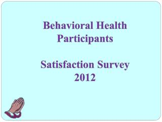 Behavioral Health Participants  Satisfaction Survey 2012