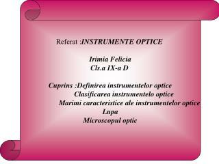 Referat :INSTRUMENTE OPTICE   Irimia Felicia Cls.a IX-a D   Cuprins :Definirea instrumentelor optice                Clas