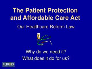 The Patient Protection  and Affordable Care Act Our Healthcare Reform Law