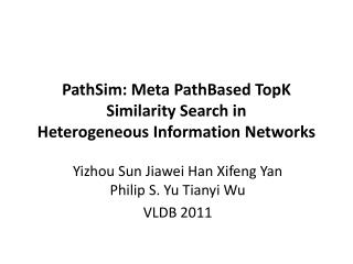 PathSim : Meta  PathBased TopK Similarity Search in Heterogeneous Information  Networks