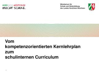 Vom kompetenzorientierten Kernlehrplan zum schulinternen Curriculum