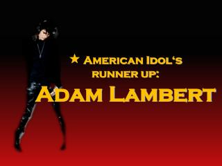 ?  American Idol�s  runner up: Adam Lambert