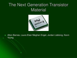 The Next Generation Transistor Material