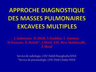 APPROCHE DIAGNOSTIQUE DES MASSES PULMONAIRES EXCAVEES MULTIPLES