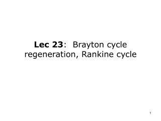 Lec 23 :  Brayton cycle regeneration, Rankine cycle