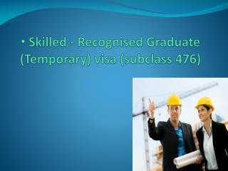 Skilled -  Recognised  Graduate (Temporary) visa (subclass 476)