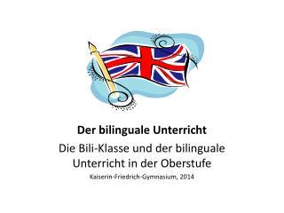 Der bilinguale Unterricht Die Bili-Klasse und der bilinguale Unterricht in der Oberstufe