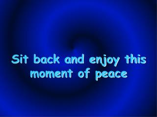 Sit back and enjoy this moment of peace