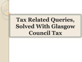 Tax Related Queries, Solved With Glasgow Council Tax