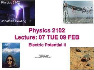 Physics 2102  Lecture: 07 TUE 09 FEB