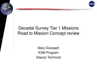 Decadal Survey Tier 1 Missions Road to Mission Concept review