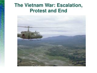 The Vietnam War: Escalation, Protest and End