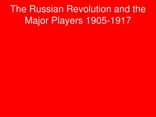 The Russian Revolution and the Major Players 1905-1917