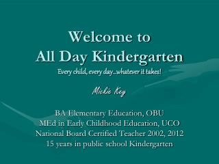 Welcome to  All Day Kindergarten Every child, every day…whatever it takes!