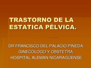 TRASTORNO DE LA ESTATICA P LVICA.